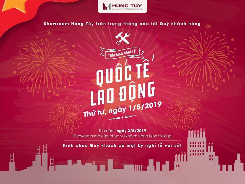 Showroom Hùng Túy trân trọng thông báo tới Quý khách hàng THỜI GIAN NGHỈ LỄ QUỐC TẾ LAO ĐỘNG: THỨ TƯ, NGÀY 1/5/2019